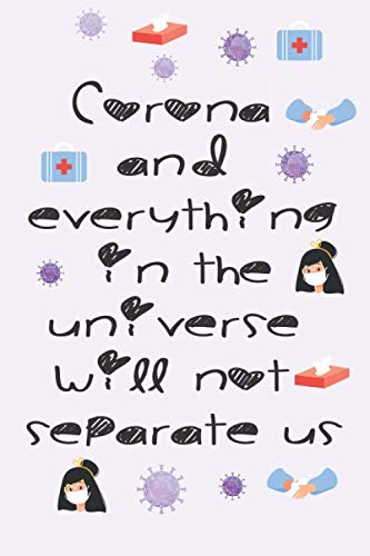 Corona and everything in the universe will not separate us: perfect gift for men women boys girls Best Gag Gift, Notebook, Journal, Diary, 120 Pages, Blank, 6 x 9)