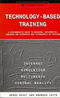 TECHNOLOGY BASED TRAINING: A Comprehensive Guide to All New Digital Training Media for Trainers