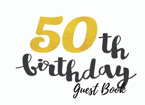 Guest Book: 50th, Fifty, Fiftieth Birthday Anniversary Party Guest Book. Free Layout To Use As You Wish For Names & Addresses, Sign In Or Advice, Wishes, Comments Or Predictions. (Guests)