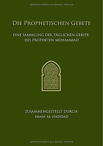 Die Prophetischen Gebete: Eine Sammlung der täglichen Gebete des Propheten Muhammad