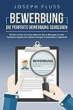 BEWERBUNG - die perfekte Bewerbung schreiben: Das Buch, mit dem Sie lernen, andere von sich zu überzeugen, um Ihren Traumjob zu ergattern (mit exklusiven Vorlagen für Anschreiben & Lebenslauf)