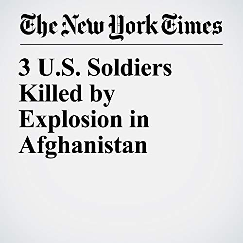 3 U.S. Soldiers Killed by Explosion in Afghanistan audiobook cover art