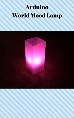 Arduino World Mood Lamp (English Edition)