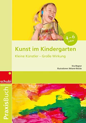 Praxisbuch. Kunst im Kindergarten. Kleine Künstler - Große Wirkung