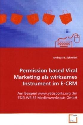 Permission based Viral Marketing als wirksamesInstrument im E-CRM: Am Beispiel www.yetisports.org der EDELWEISSMedienwerkstatt GmbH