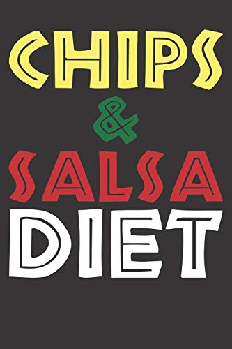 Chips and Salsa Notebook: Mexican Chips And Salsa Diet Anti Fitness Gym Bodybuilding 6x9 College Ruled 120 Pages Student Teacher School