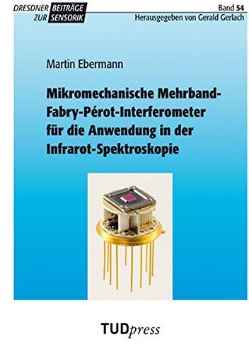Mikromechanische Mehrband-Fabry-Pérot-Interferometer für die Anwendung in der Infrarot-Spektroskopie (Dresdner Beiträge zur Sensorik)