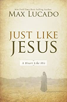 Just Like Jesus: A Heart Like His by [Max Lucado]