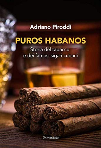 Puros habanos. Storia del tabacco e dei famosi sigari cubani