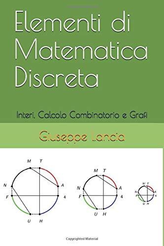 Elementi di Matematica Discreta: Interi, Calcolo Combinatorio e Grafi