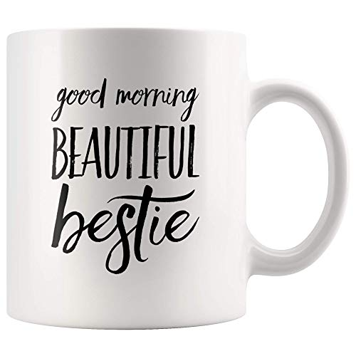 Good Morning Beautiful Bestie Best Friend Gifts For Birthday And Going Away Gift For Friends Galentines Celebration Coffee Mug 11 oz