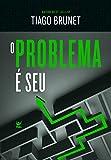 O Problema é seu (Portuguese Edition)