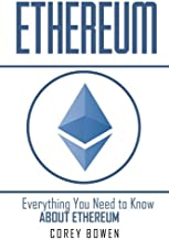 Ethereum: Everything You Need to Know About Ethereum (Cryptocurrency, Bitcoin, Blockchain, Ethereum) (Volume 6)