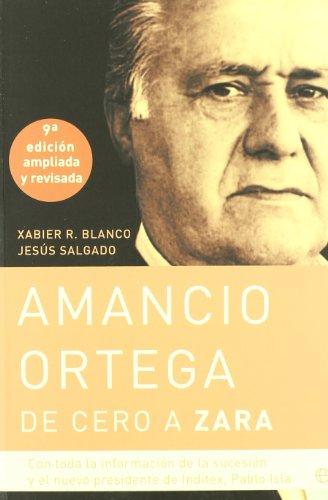 Amancio Ortega, de cero a Zara: con toda la información de la sucesión y el nuevo presidente de Inditex, Pablo Isla (Biografías)