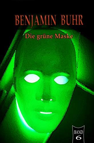 Benjamin Buhr 6: Die grüne Maske (German Edition)