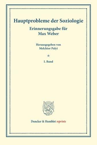 Hauptprobleme der Soziologie.: Erinnerungsgabe für Max Weber. I. Band.