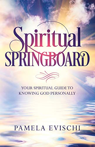 Spiritual Springboard: Your Spiritual Guide To Knowing God Personally