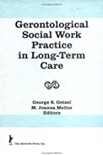 Gerontological Social Work Practice in Long-Term Care (Journal of Gerontological Social Work)