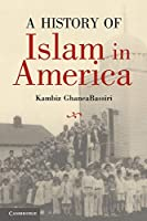 A History of Islam in America: From The New World To The New World Order