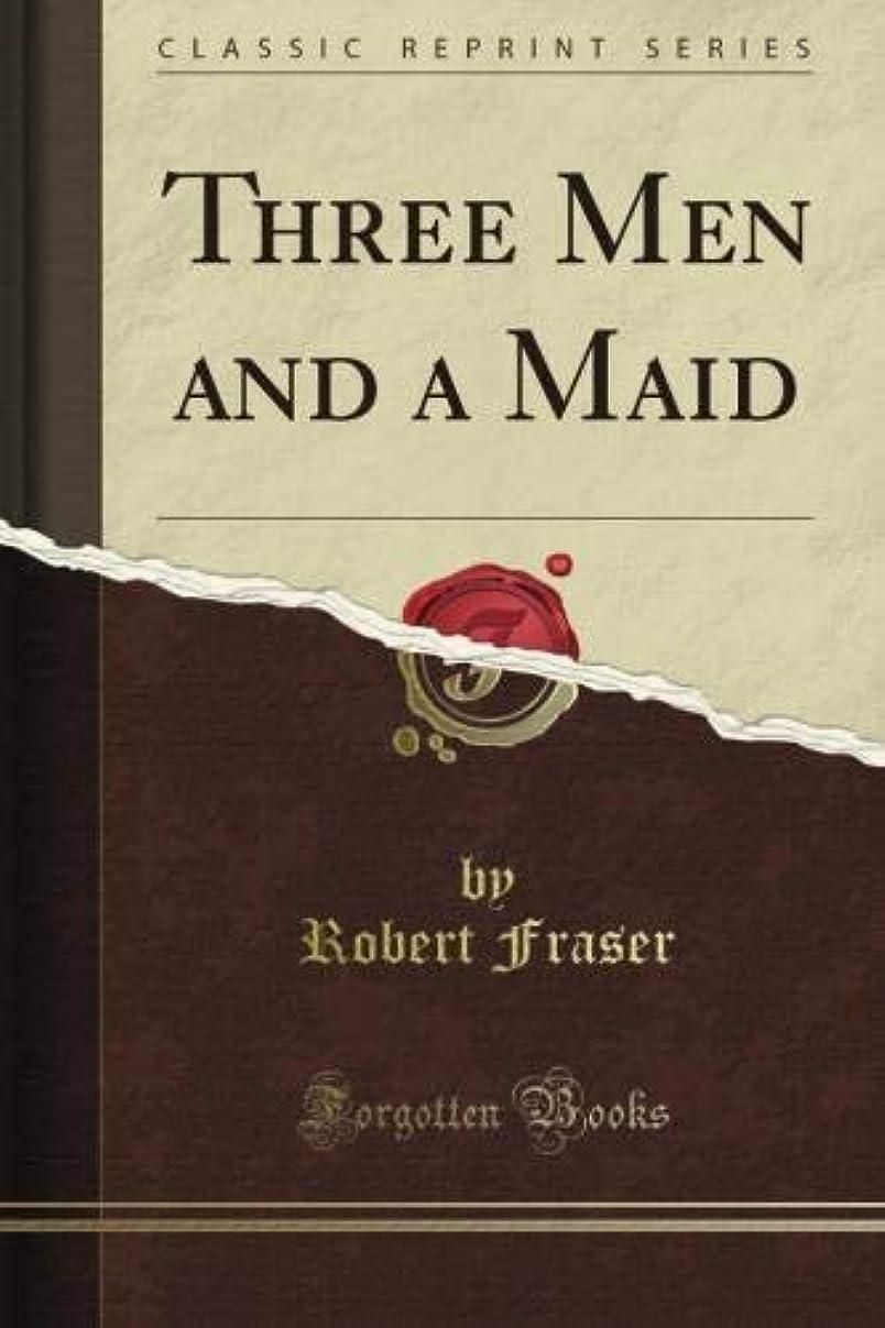 苦しみシエスタ考古学者Three Men and a Maid (Classic Reprint)