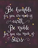 BE HUMBLE FOR YOU ARE MADE OF EARTH BE NOBLE FOR YOU ARE MADE OF STARS: GIFTS FOR GIRLS DOODLE DIARY WITH WRITING PROMPTS CRANBERRY GALAXY MOTIF