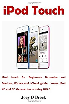 iPod Touch  iPod touch for Beginners Dummies and Seniors iTunes and iCloud guide covers iPod 4th and 5th Generation running iOS 6