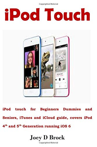 iPod Touch: iPod touch for Beginners Dummies and Seniors, iTunes and iCloud guide, covers iPod 4th and 5th Generation running iOS 6