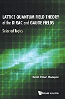 Lattice Quantum Field Theory of the Dirac and Gauge Fields: Selected Topics
