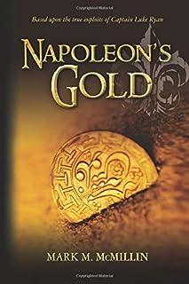 Napoleon's Gold: An Epic Novel Based on the True Exploits of Captain Luke Ryan Irish Swashbuckler & American Patriot Benja...