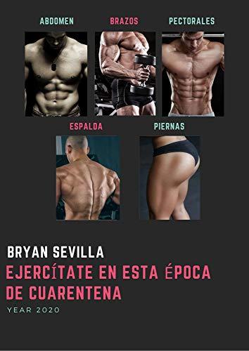 ejercitate en esta epoca de cuarentena: rutinas de ejercicios durante la cuarentena (Spanish Edition)