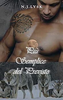 Più Semplice del Previsto: Romanzo Omegaverse Alpha/Alpha (Le Stelle del Branco Vol. 2) di [N.J. Lysk, Alessandra Magagnato, Sonja K.]