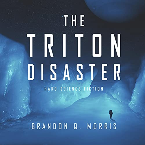The Triton Disaster: Hard Science Fiction (Solar System Series, Book 4)