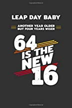 Leap Day Baby: Another Year Older But Four Years Wiser - 64 Is the New 16: Blank Lined Journal / Notebook