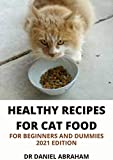 HEALTHY RECIPES FOR CAT FOODS FOR BEGINNERS AND DUMMIES. 2021 EDITION (English Edition)