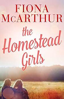 The Homestead Girls by [Fiona McArthur]