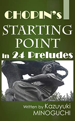 Chopin's Starting Point in 24 Preludes (English Edition)