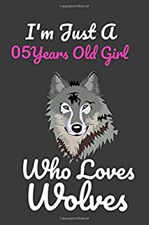 I'm Just A 5 Years Old Girl Who Loves Wolves: 6 x 9 Blank, Ruled Writing Journal Lined for Girls, Wolf Girl Birthday Gift,...