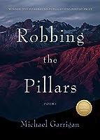 Robbing the Pillars: Poems