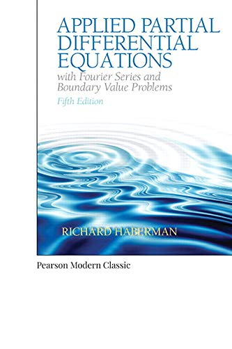 Compare Textbook Prices for Applied Partial Differential Equations with Fourier Series and Boundary Value Problems Classic Version  Pearson Modern Classics for Advanced Mathematics Series 5 Edition ISBN 9780134995434 by Haberman, Richard