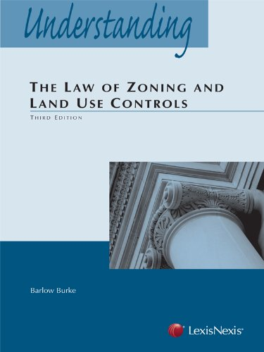 Compare Textbook Prices for Understanding the Law of Zoning and Land Use Controls 2013 Third Edition ISBN 9780769863771 by Barlow Burke