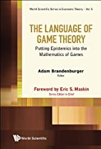 The Language of Game Theory:Putting Epistemics into the Mathematics of Games (World Scientific Series in Economic Theory Book 5)