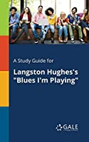 A Study Guide for Langston Hughes's Blues I'm Playing