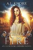 Born of Fire: An Elemental Origins Novel (The Elemental Origins Series) (Volume 2)