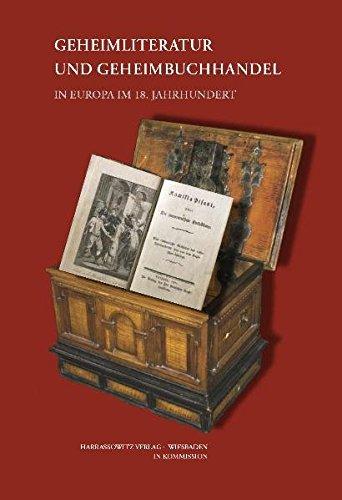 Geheimliteratur und Geheimbuchhandel in Europa im 18. Jahrhundert (Wolfenbütteler Schriften zur Geschichte des Buchwesens, Band 47)