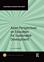 Asian Perspectives on Education for Sustainable Development (Educational Philosophy and Theory)