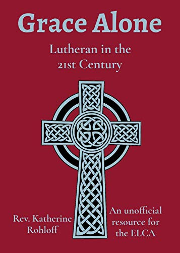 Grace Alone: Lutheran in the 21st Century