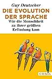 Die Evolution der Sprache: Wie die Menschheit zu ihrer größten Erfindung kam - Guy Deutscher