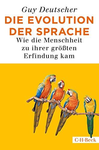Die Evolution der Sprache: Wie die Menschheit zu ihrer größten Erfindung kam (Beck Paperback)