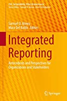 Integrated Reporting: Antecedents and Perspectives for Organizations and Stakeholders (CSR, Sustainability, Ethics & Governance)