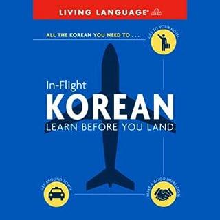 In-Flight Korean     Learn Before You Land              Autor:                                                                                                                                 Living Language                               Sprecher:                                                                                                                                 Living Language                      Spieldauer: 1 Std. und 7 Min.     Noch nicht bewertet     Gesamt 0,0